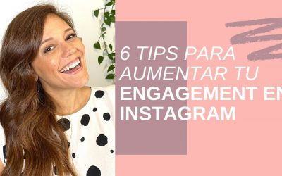CÓMO GENERAR ENGAGEMENT EN INSTAGRAM EN 2020 | 6 TIPS